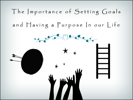 The Importance of Setting Goals and Having a Purpose in our Life